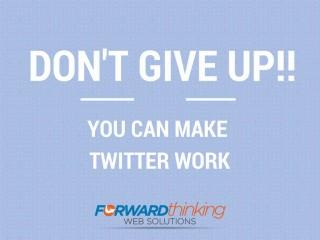 Don't Give Up: You Can Make Twitter Work